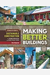 Making Better Buildings: A Comparative Guide to Sustainable Construction for Homeowners and Contractors (English Edition) Kindle Ausgabe