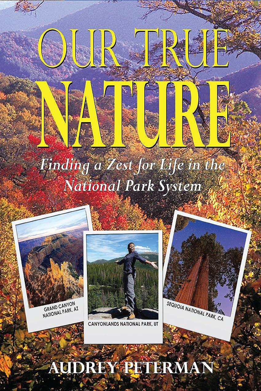ボルト過度にチーズOur True Nature - Finding a Zest for Life in the National Park System (English Edition)
