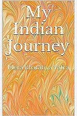 My Indian Journey - Volume One: Mera Bharatiya Yatra Kindle Edition
