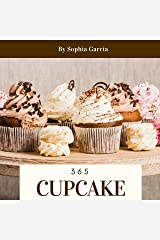 Cupcake 365: Enjoy 365 Days With Amazing Cupcake Recipes In Your Own Cupcake Cookbook! (Easy Cupcake Recipes Book, Cupcake Recipe Book For Kids, Mini Cupcake Cookbook, Cupcake Making Book) [Book 1] Kindle Edition