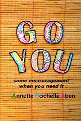 Go You : some encouragement when you need it Kindle Edition
