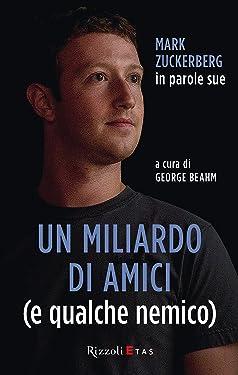 Un miliardo di amici (e qualche nemico): Mark Zuckerberg in parole sue (Italian Edition)