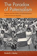 The Paradox of Paternalism: Women and the Politics of Authoritarianism in the Dominican Republic