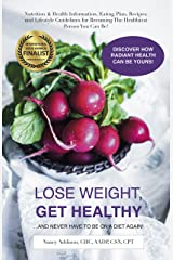 Lose Weight, Get Healthy …And Never Have to Be on a Diet Again!: Nutrition & Health Information, Eating Plan, Recipes, and Lifestyle Guidelines for Becoming the Healthiest Person You Can Be Kindle Edition