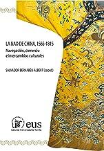 La Nao de China, 1565-1815: Navegación, comercio e intercambios culturales (Historia y Geografía nº 264) (Spanish Edition)