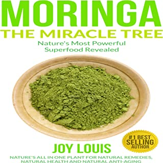 Moringa: The Miracle Tree - Nature's Most Powerful Superfood Revealed: Nature's All-in-One Plant for Natural Remedies, Natural Health, and Natural Anti-Aging