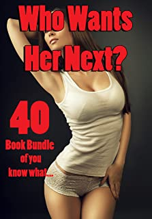 Who Wants Her Next? (40 Book Bundle of You Know What…)