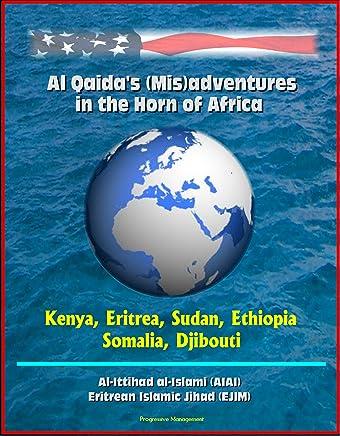 Al Qaida's (Mis)adventures in the Horn of Africa - Kenya, Eritrea, Sudan, Ethiopia, Somalia, Djibouti, Al-Ittihad al-Islami (AIAI), Eritrean Islamic Jihad (EJIM)