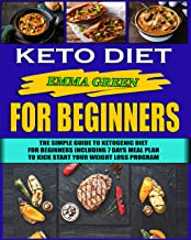 Keto Diet For Beginners: The Simple Guide To Ketogenic Diet For Beginners Including 7 days Meal Plan To Kick Start Your Weight Loss Program (Ketogenic Cookbook Book 3) (English Edition)