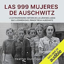 Las 999 mujeres de Auschwitz: La extraordinaria historia de las jóvenes judías que llegaron en el primer tren a Auschwitz
