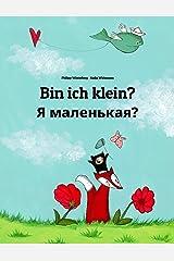 Bin ich klein? Я маленькая?: Deutsch-Russisch: Zweisprachiges Bilderbuch zum Vorlesen für Kinder ab 2 Jahren (Weltkinderbuch) Kindle Ausgabe