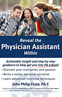 Reveal the Physician Assistant Within: Actionable Insight and Step-By-Step Guidance To Help Get You Into PA School
