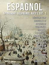 1 - Espagnol - Apprendre l'Espagnol avec l'Art: Apprenez à décrire ce que vous voyez, avec un texte bilingue en français et en espagnol, tout en explorant de belles œuvres d'art (French Edition)