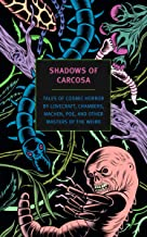 Shadows of Carcosa: Tales of Cosmic Horror by Lovecraft, Chambers, Machen, Poe, and Other Masters of the Weird (New York R...