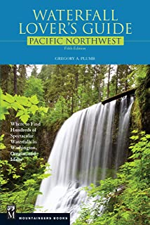 Waterfall Lover's Guide Pacific Northwest: Where to Find Hundreds of Spectacular Waterfalls in Washington, Oregon, and Ida...