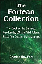 The Fortean Collection: The Book of The Damned, New Lands, LO!, Wild Talents, The Outcast Manufacturers (with Linked TOC)