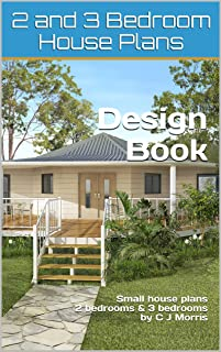 2 and 3 Bedroom house plan Design Book: small house plans, 2 bedroom house plans, 3 bedroom house plans (Small and Tiny Homes)