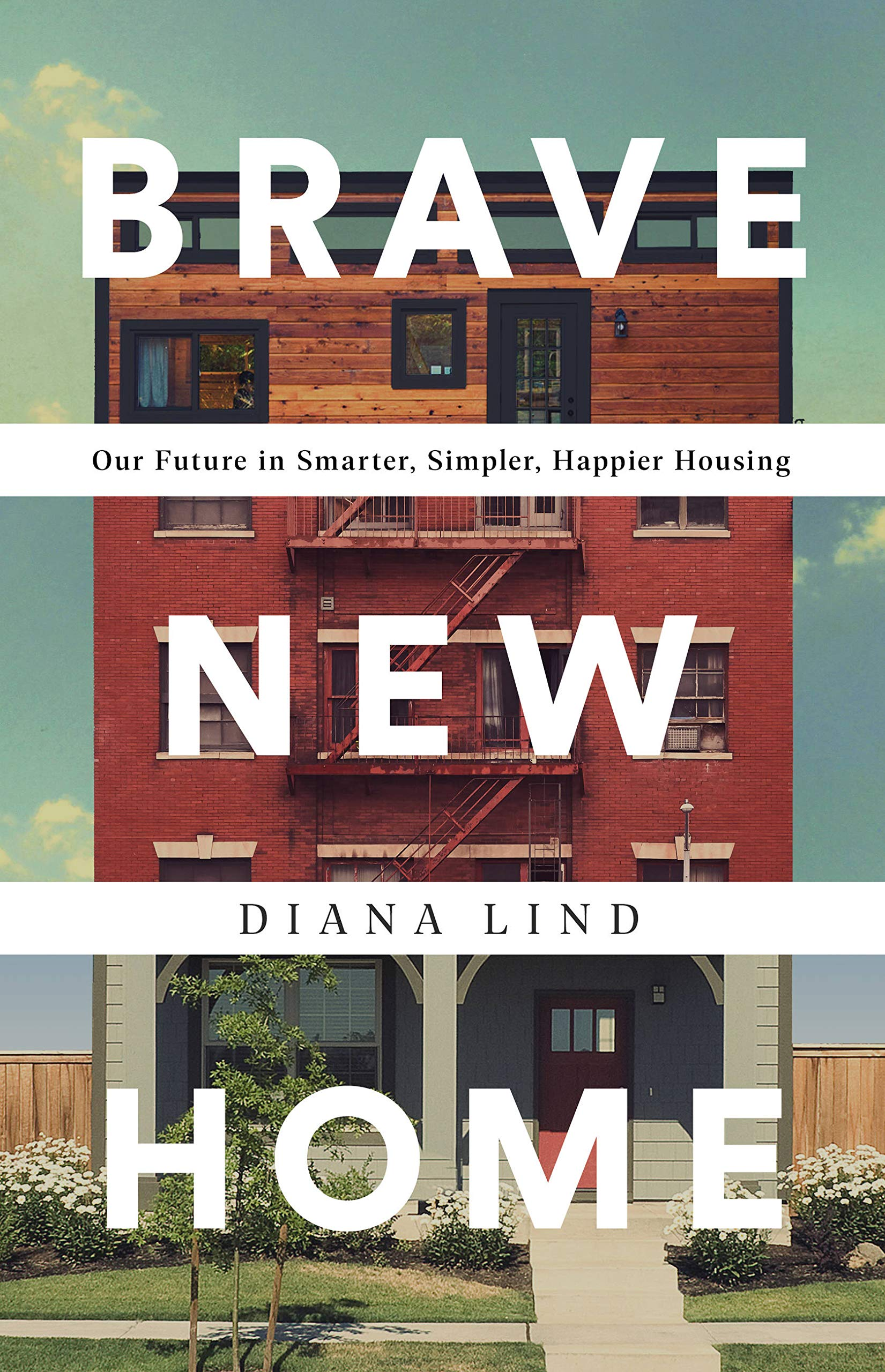 Brave New Home: Our Future in Smarter, Simpler, Happier Housing