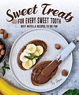 Sweet Treats for Every Sweet Tooth: Best Nutella Recipes to Die For