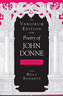 The Variorum Edition of the Poetry of John Donne, Volume 7.1: The Holy Sonnets (Volume 7, Part 1)