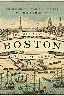City-State of Boston: The Rise and Fall of an Atlantic Power, 1630-1865