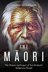 The Māori: The History and Legacy of New Zealand's Indigenous People Kindle Edition