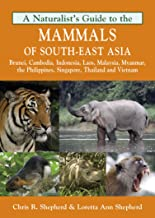 A Naturalist's Guide to the Mammals of Southeast Asia (Naturalists' Guides)