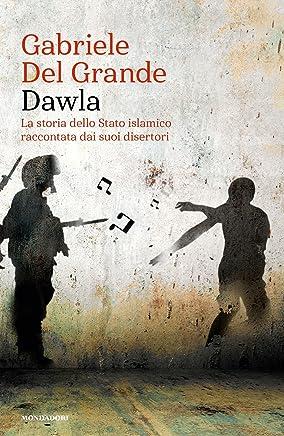 Dawla: La storia dello Stato islamico raccontata dai suoi disertori