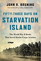 Fifty-Three Days on Starvation Island: The World War II Battle That Saved Marine Corps Aviation Kindle Edition