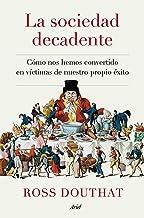La sociedad decadente: Cómo nos hemos convertido en víctimas de nuestro propio éxito (Spanish Edition)