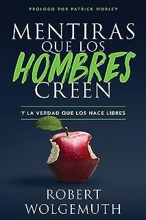 Mentiras que los hombres creen: y la verdad que los hace libres (Spanish Edition)