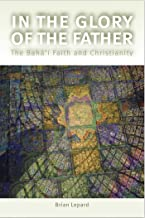 In the Glory of the Father: The Bahai Faith and Christianity