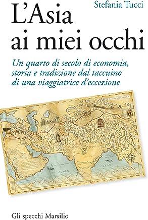 LAsia ai miei occhi: Un quarto di secolo di economia, storia e tradizione dal taccuino di una viaggiatrice d'eccezione