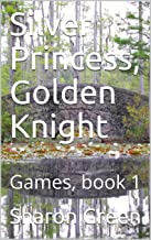 Silver Princess, Golden Knight: Games, book 1