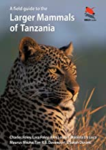 A Field Guide to the Larger Mammals of Tanzania (WILDGuides Book 90)