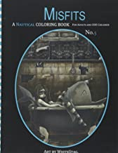 Misfits A Nautical Coloring book for Adults and odd Children: Mermaids, Pirates, Sailors and Sea Monsters, Oh My!: Volume 5
