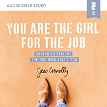 You Are the Girl for the Job: Audio Bible Studies: Daring to Believe the God Who Calls You