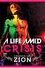 A Life Amid Crisis: If all we have is right now, what happens when you don't know what to do with it? Kindle Edition