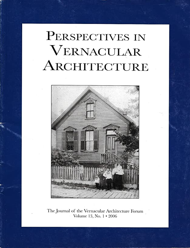 Perspectives in Vernacular Architecture: The Journal of the Vernacular Architecture Forum: 2006; Volume 13, Number 1