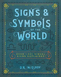 Signs & Symbols of the World: Over 1,001 Visual Signs Explained