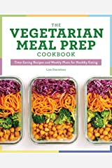 The Vegetarian Meal Prep Cookbook: Time-Saving Recipes and Weekly Plans for Healthy Eating Kindle Edition