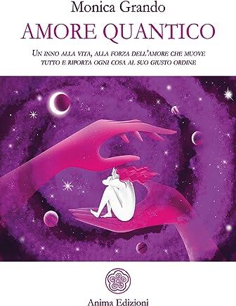 Amore Quantico: Un inno alla vita, alla forza dell'amore che muove tutto e riporta ogni cosa al suo giusto ordine
