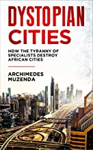 Dystopian Cities: How The Tyranny of Specialists Destroy African Cities (English Edition)
