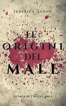 LE ORIGINI DEL MALE: -Racconti Prequel- (La Saga de LIntoccabile Vol. 1)