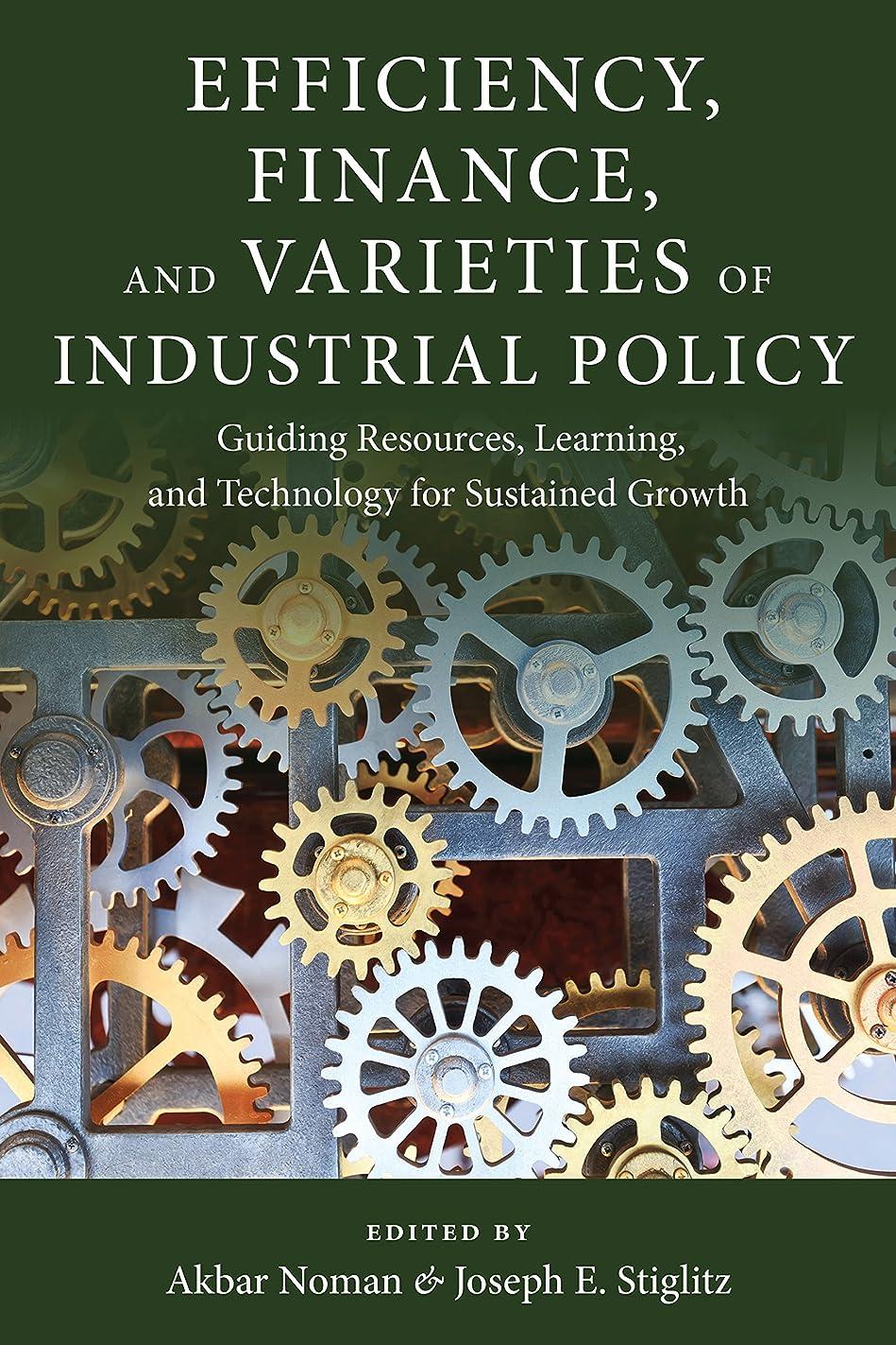 その間プレビュー人差し指Efficiency, Finance, and Varieties of Industrial Policy: Guiding Resources, Learning, and Technology for Sustained Growth (Initiative for Policy Dialogue ... and Globalization) (English Edition)