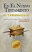 El Tabernáculo: En el Nuevo Testamento (Estudiando el Tabernáculo nº 2) (Spanish Edition)