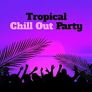 Tropical Chill Out Party – Bora Bora Beach Party, Evening Songs, Dance Night, Island Chill Out 2017