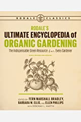 Rodale's Ultimate Encyclopedia of Organic Gardening: The Indispensable Green Resource for Every Gardener (Rodale Organic Gardening) Kindle Edition