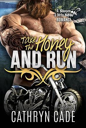 Take the Honey and Run: Sweet & Dirty BBW MC Romance, Book #6 (Sweet&Dirty BBW MC Romance)