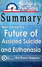 Summary: The Future of Assisted Suicide and Euthanasia by Neil Gorsuch: 45 Minutes - Key Points Summary/Refresher